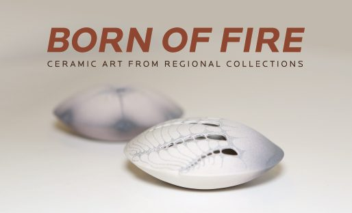 Born of Fire: Ceramic Art from Regional Collections