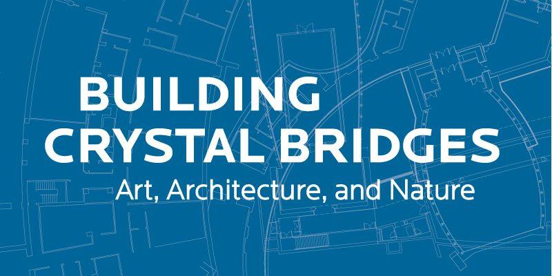 Building Crystal Bridges: Art, Architecture, and Nature
