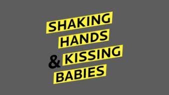 Shaking Hands & Kissing Babies